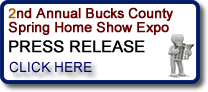 Click to read the 2nd Annual Bucks County Spring Home Show Expo Press Release - Warminster, PA